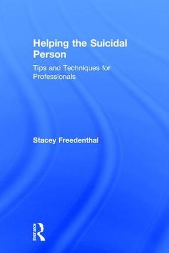 Helping the Suicidal Person: Tips and Techniques for Professionals (Hardback)