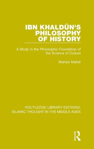 Ibn Khaldu n's Philosophy of History: A Study in the Philosophic Foundation of the Science of Culture - Routledge Library Editions: Islamic Thought in the Middle Ages (Hardback)