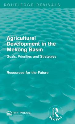 Agricultural Development in the Mekong Basin: Goals, Priorities and Strategies - Routledge Revivals (Hardback)