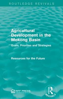Agricultural Development in the Mekong Basin: Goals, Priorities and Strategies - Routledge Revivals (Paperback)