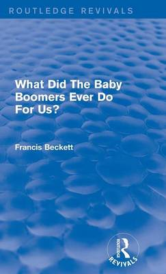 What Did The Baby Boomers Ever Do For Us? - Routledge Revivals (Hardback)