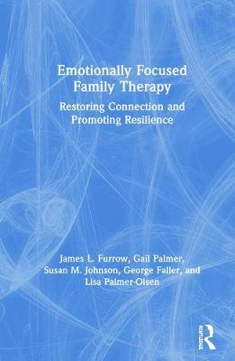 Emotionally Focused Family Therapy: Restoring Connection and Promoting Resilience (Hardback)