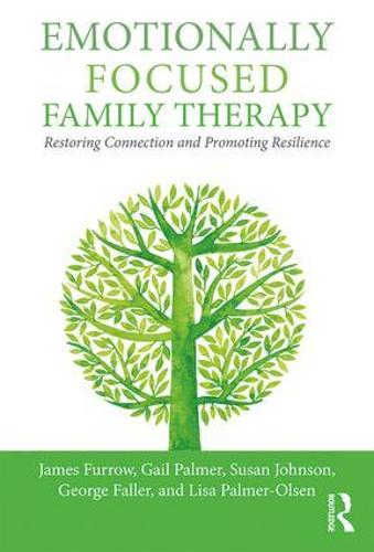 Emotionally Focused Family Therapy: Restoring Connection and Promoting Resilience (Paperback)