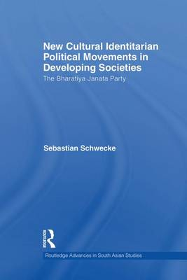 New Cultural Identitarian Political Movements in Developing Societies: The Bharatiya Janata Party - Routledge Advances in South Asian Studies (Paperback)
