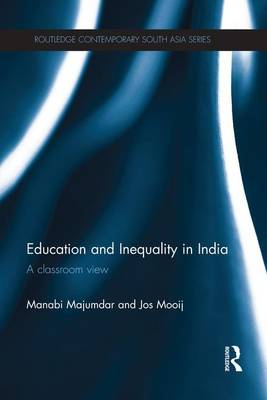 Education and Inequality in India: A Classroom View - Routledge Contemporary South Asia Series (Paperback)