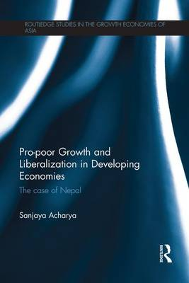 Pro-poor Growth and Liberalization in Developing Economies: The Case of Nepal (Paperback)