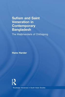 Sufism and Saint Veneration in Contemporary Bangladesh: The Maijbhandaris of Chittagong (Paperback)