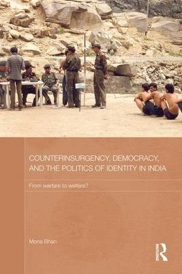 Counterinsurgency, Democracy, and the Politics of Identity in India: From Warfare to Welfare? (Paperback)