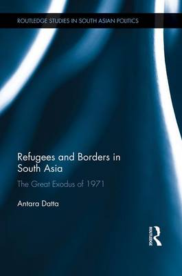 Refugees and Borders in South Asia: The Great Exodus of 1971 (Paperback)