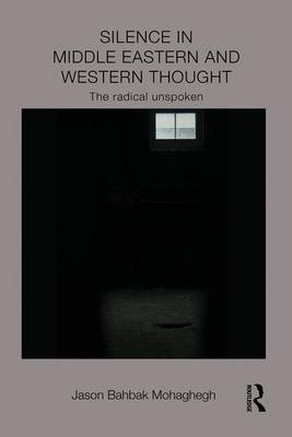 Silence in Middle Eastern and Western Thought: The Radical Unspoken - Intersections: Colonial and Postcolonial Histories (Paperback)