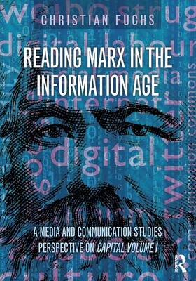 Reading Marx in the Information Age: A Media and Communication Studies Perspective on Capital Volume 1 (Paperback)
