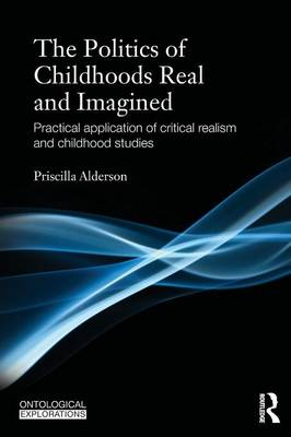 The Politics of Childhoods Real and Imagined: Practical Application of Critical Realism and Childhood Studies (Paperback)