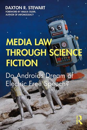 Media Law Through Science Fiction: Do Androids Dream of Electric Free Speech? (Paperback)