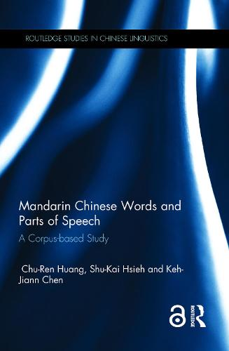 Mandarin Chinese Words and Parts of Speech: A Corpus-based Study - Routledge Studies in Chinese Linguistics (Hardback)
