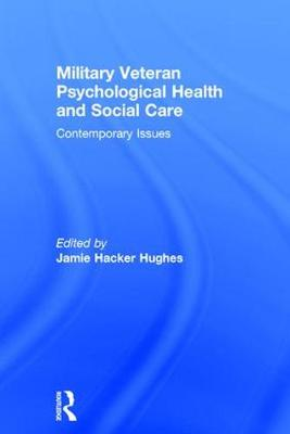 Military Veteran Psychological Health and Social Care: Contemporary Issues (Hardback)