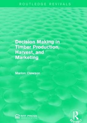 Decision Making in Timber Production, Harvest, and Marketing (Paperback)
