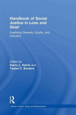 Handbook of Social Justice in Loss and Grief: Exploring Diversity, Equity, and Inclusion - Series in Death, Dying, and Bereavement (Hardback)