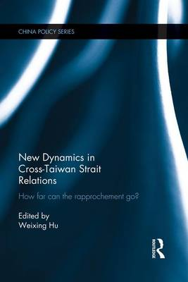 New Dynamics in Cross-Taiwan Strait Relations: How Far Can the Rapprochement Go? - China Policy Series (Paperback)
