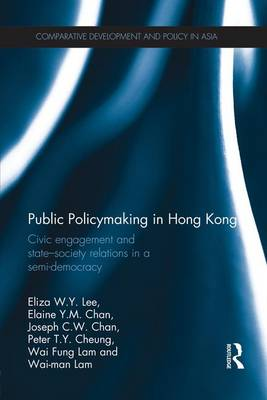 Public Policymaking in Hong Kong: Civic Engagement and State-Society Relations in a Semi-Democracy (Paperback)