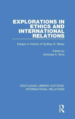 Explorations in Ethics and International Relations: Essays in Honour of Sydney Bailey - Routledge Library Editions: International Relations (Hardback)