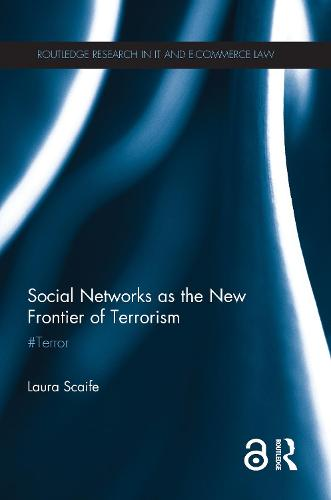 Social Networks as the New Frontier of Terrorism: #Terror - Routledge Research in Information Technology and E-Commerce Law (Hardback)