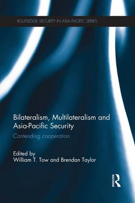 Bilateralism, Multilateralism and Asia-Pacific Security: Contending Cooperation (Paperback)