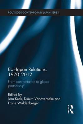 EU-Japan Relations, 1970-2012: From Confrontation to Global Partnership - Routledge Contemporary Japan Series (Paperback)