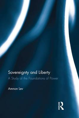 Sovereignty and Liberty: A Study of the Foundations of Power (Paperback)