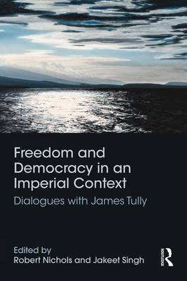 Freedom and Democracy in an Imperial Context: Dialogues with James Tully (Paperback)