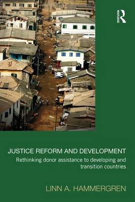Justice Reform and Development: Rethinking Donor Assistance to Developing and Transitional Countries (Paperback)