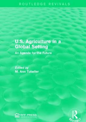 U.S. Agriculture in a Global Setting: An Agenda for the Future - Routledge Revivals (Paperback)