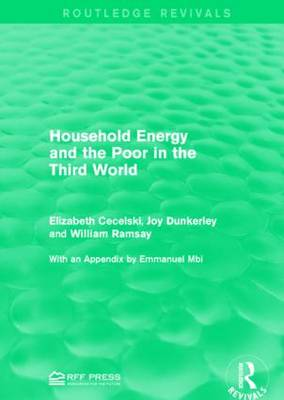 Household Energy and the Poor in the Third World - Routledge Revivals (Paperback)