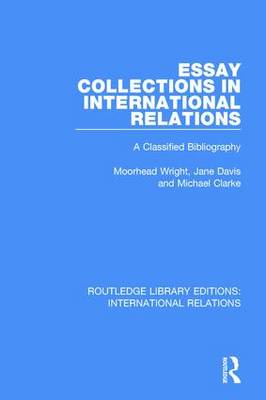 Essay Collections in International Relations: A Classified Bibliography - Routledge Library Editions: International Relations (Hardback)