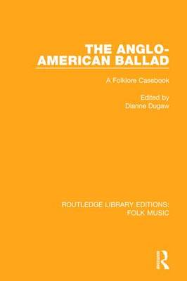 The Anglo-American Ballad: A Folklore Casebook - Routledge Library Editions: Folk Music (Hardback)