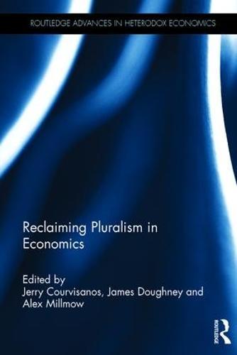 Reclaiming Pluralism in Economics - Routledge Advances in Heterodox Economics (Hardback)