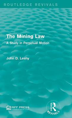 The Mining Law: A Study in Perpetual Motion - Routledge Revivals (Hardback)