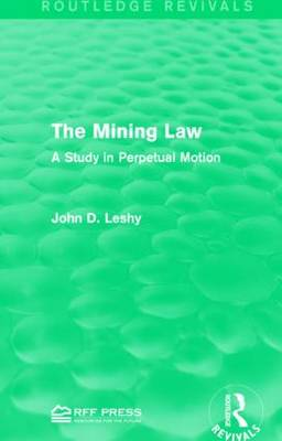 The Mining Law: A Study in Perpetual Motion - Routledge Revivals (Paperback)