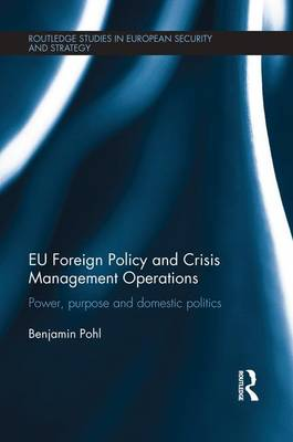 EU Foreign Policy and Crisis Management Operations: Power, purpose and domestic politics (Paperback)