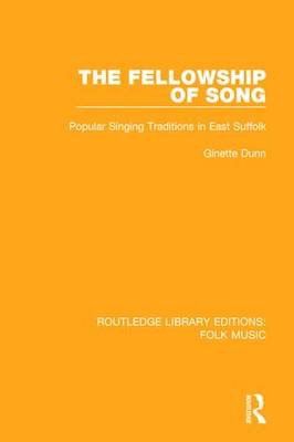 The Fellowship of Song: Popular Singing Traditions in East Suffolk - Routledge Library Editions: Folk Music (Hardback)