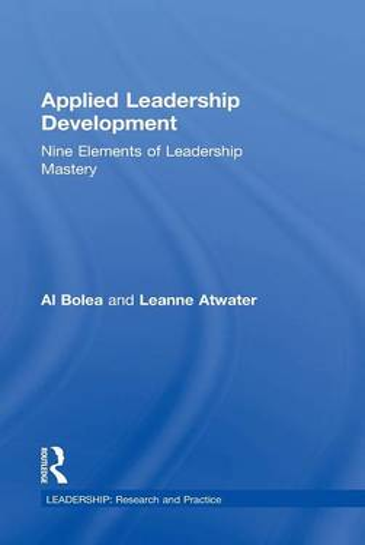 Applied Leadership Development: Nine Elements of Leadership Mastery - Leadership: Research and Practice (Hardback)