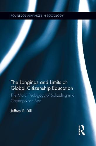 The Longings and Limits of Global Citizenship Education: The Moral Pedagogy of Schooling in a Cosmopolitan Age (Paperback)