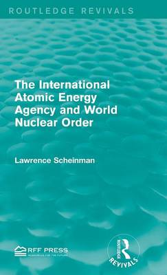 The International Atomic Energy Agency and World Nuclear Order - Routledge Revivals (Hardback)