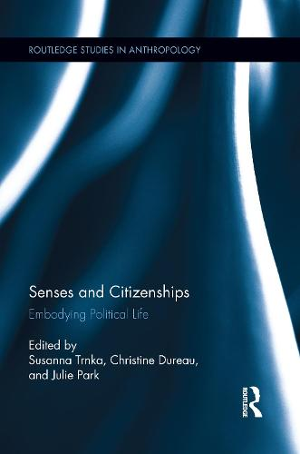 Senses and Citizenships: Embodying Political Life - Routledge Studies in Anthropology (Paperback)