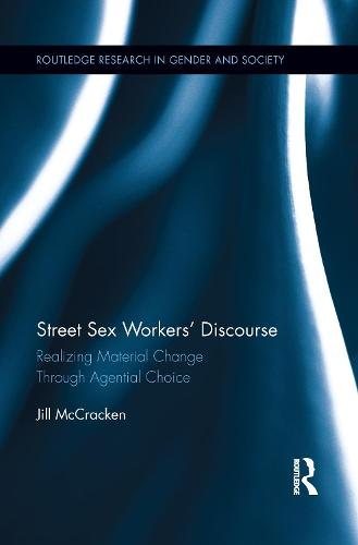 Street Sex Workers' Discourse: Realizing Material Change Through Agential Choice - Routledge Research in Gender and Society (Paperback)