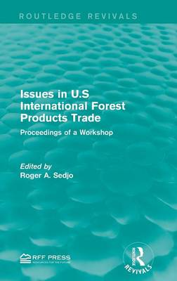 Issues in U.S International Forest Products Trade: Proceedings of a Workshop - Routledge Revivals (Hardback)