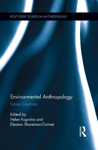 Environmental Anthropology: Future Directions - Routledge Studies in Anthropology (Paperback)