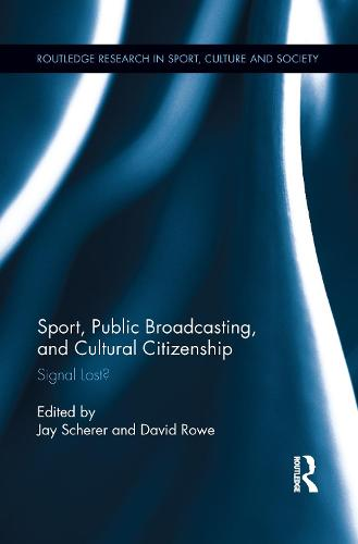 Sport, Public Broadcasting, and Cultural Citizenship: Signal Lost? (Paperback)