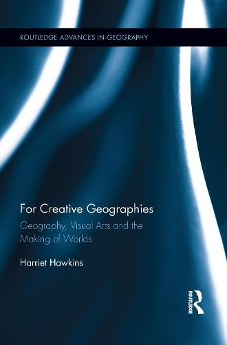 For Creative Geographies: Geography, Visual Arts and the Making of Worlds (Paperback)