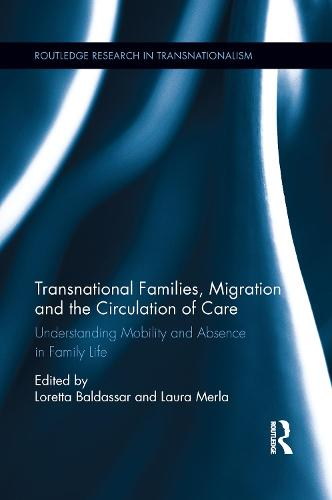 Transnational Families, Migration and the Circulation of Care: Understanding Mobility and Absence in Family Life (Paperback)