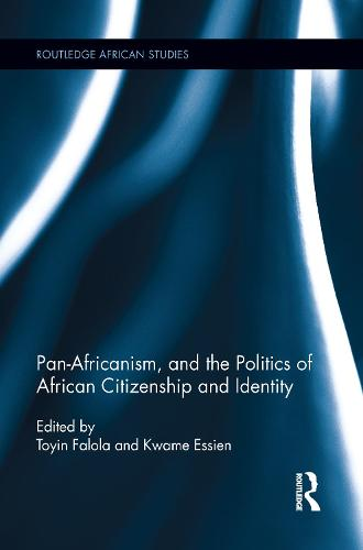 Pan-Africanism, and the Politics of African Citizenship and Identity (Paperback)